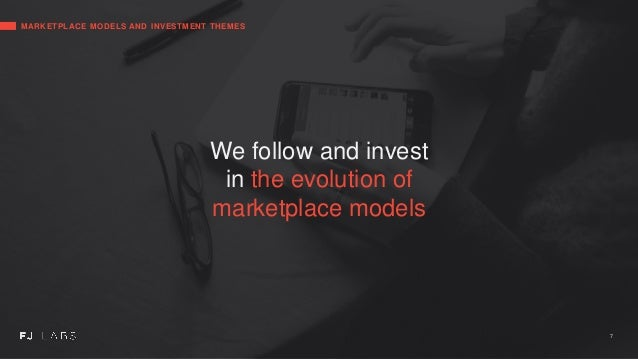 We follow and invest in the evolution of marketplace models MARKETPLACE MODELS AND INVESTMENT THEMES 7