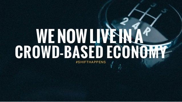#SHIFTHAPPENS CROWD-BASED ECONOMY WENOWLIVEINA