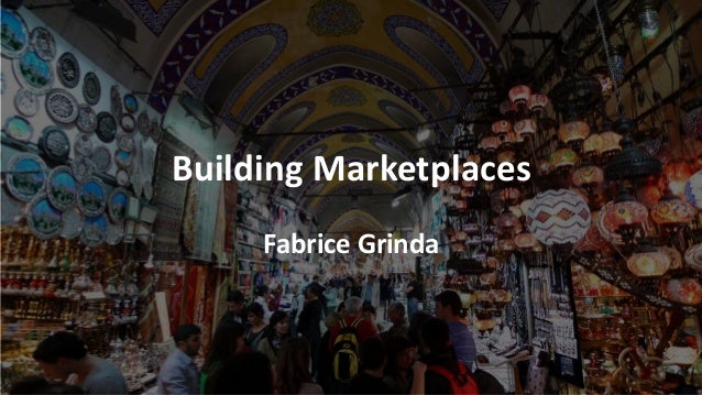 Building Marketplaces Fabrice Grinda