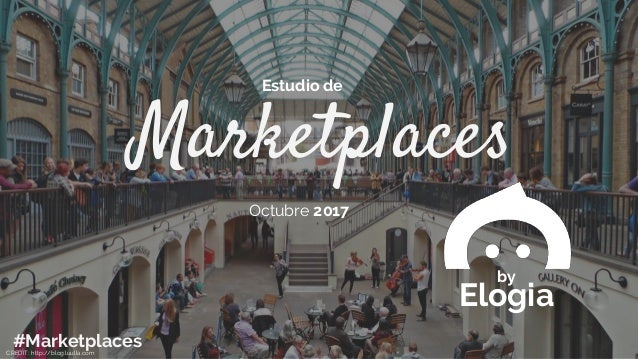 Marketplaces Estudio de Octubre 2017 by Elogia #MarketplacesCREDIT: http://blog.luulla.com