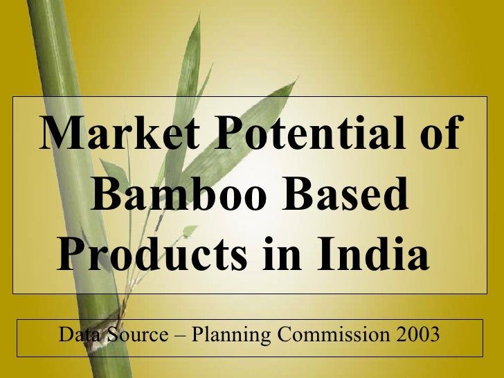 Data Source – Planning Commission 2003 Market Potential of Bamboo Based Products in India