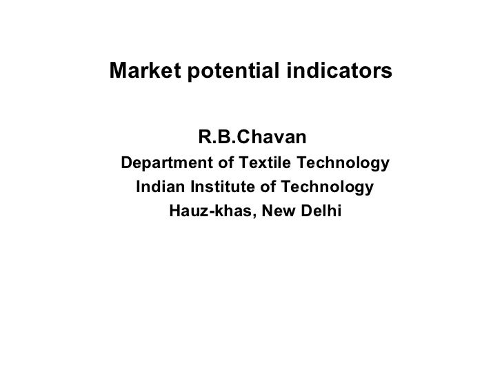 Market potential indicators R.B.Chavan  Department of Textile Technology Indian Institute of Technology Hauz-khas, New Delhi