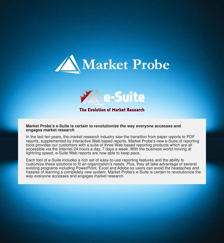 The Evolution of Market Research   Market Probe's e-Suite is certain to revolutionize the way everyone accesses and engage...