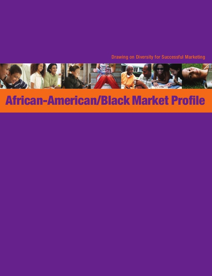 Drawing on Diversity for Successful MarketingAfrican-American/Black Market Profile