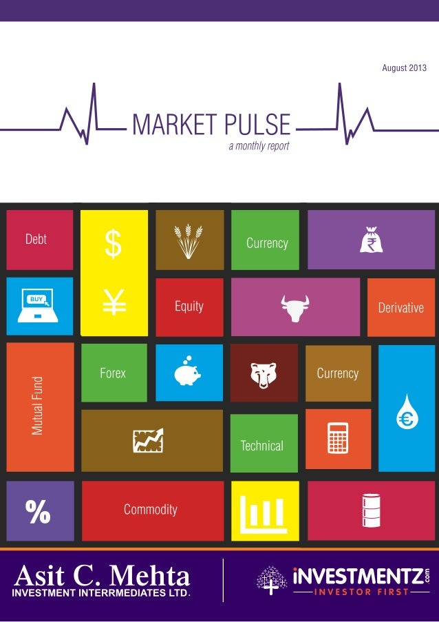 ACMIIL MARKET PULSE- August 2013 2 Dear Investors, MARKET PULSE, the new monthly from ACMIIL, aims to provide insight- ful...