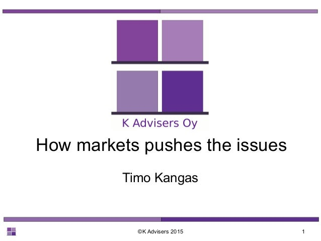 ©K Advisers 2015 1 How markets pushes the issues Timo Kangas