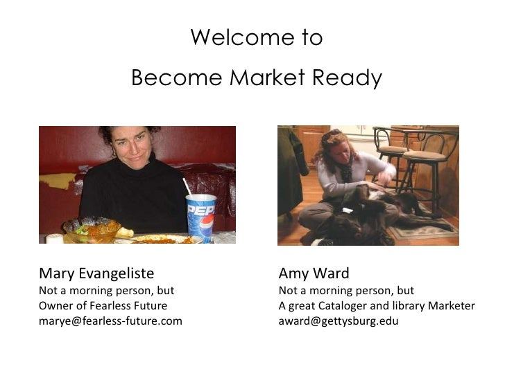 Welcome to <br />Become Market Ready<br />Mary Evangeliste<br />Not a morning person, but<br />Owner of Fearless Future<br...
