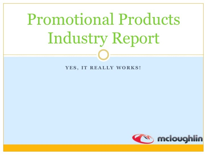 Promotional Products Industry Report<br />Yes, it really works!<br />