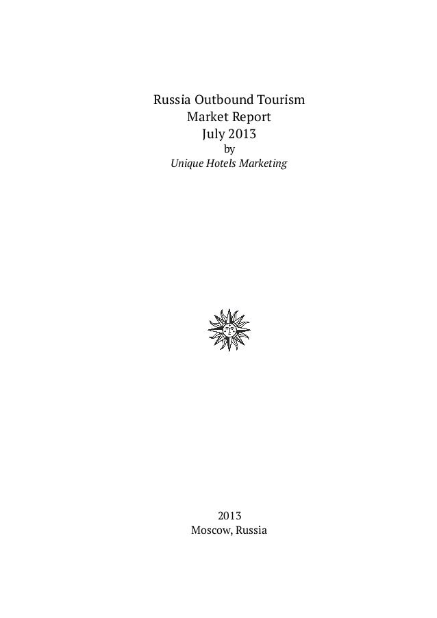 Russia Outbound Tourism Market Report July 2013 by Unique Hotels Marketing 2013 Moscow, Russia