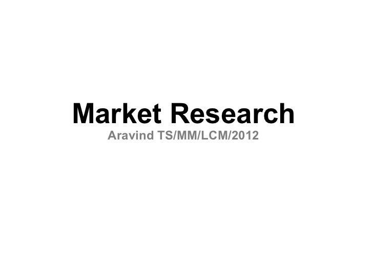 Market Research  Aravind TS/MM/LCM/2012