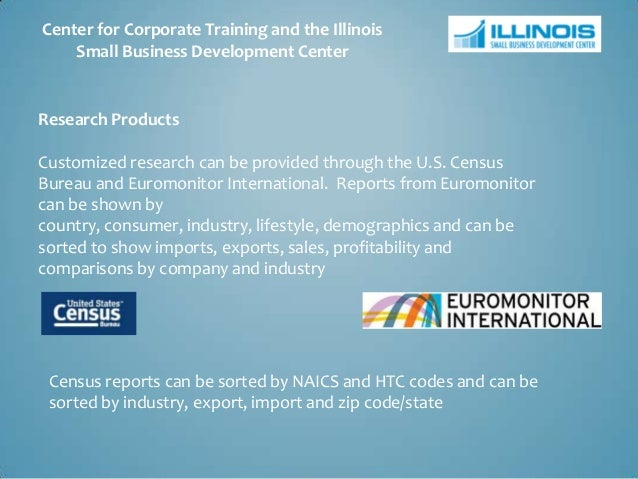 Center for Corporate Training and the Illinois    Small Business Development CenterResearch ProductsCustomized research ca...