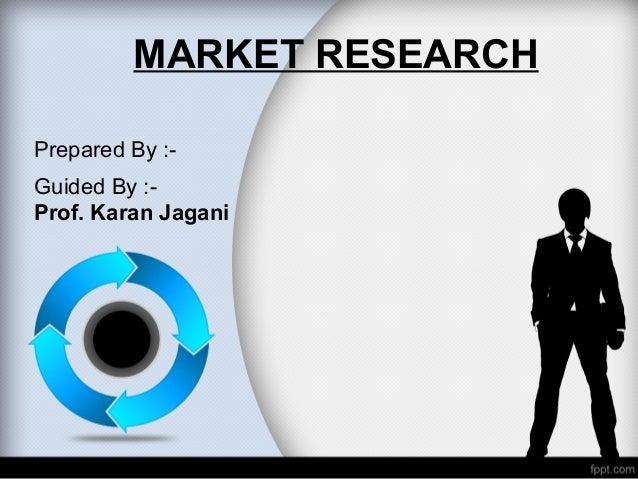 MARKET RESEARCHPrepared By :-Guided By :-Prof. Karan Jagani