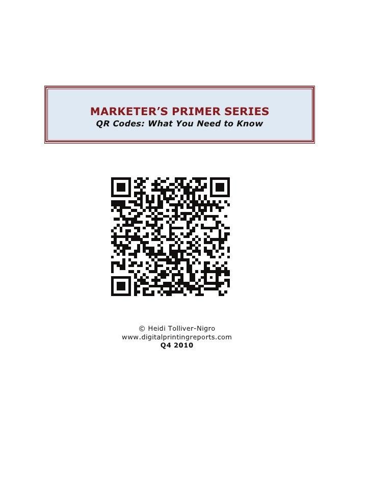 MARKETER'S PRIMER SERIESQR Codes: What You Need to Know       © Heidi Tolliver-Nigro    www.digitalprintingreports.com    ...
