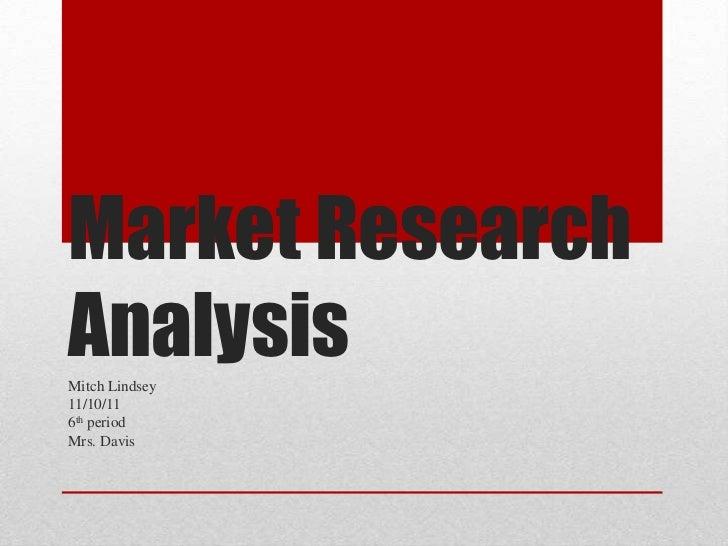 Market ResearchAnalysisMitch Lindsey11/10/116th periodMrs. Davis