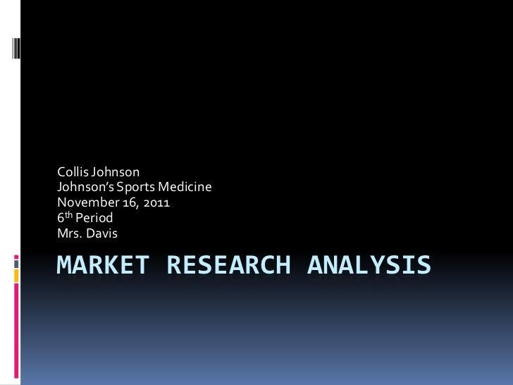 Collis JohnsonJohnson's Sports MedicineNovember 16, 20116th PeriodMrs. DavisMARKET RESEARCH ANALYSIS