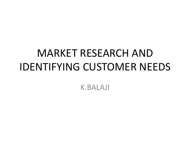MARKET RESEARCH AND IDENTIFYING CUSTOMER NEEDS K.BALAJI