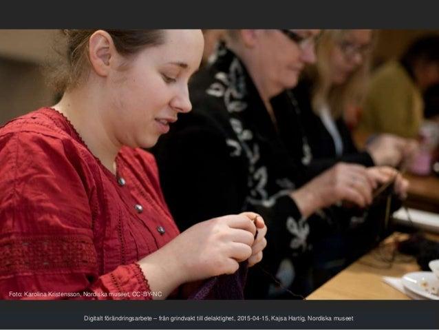 Digitalt förändringsarbete – från grindvakt till delaktighet, 2015-04-15, Kajsa Hartig, Nordiska museet Foto: Karolina Kri...