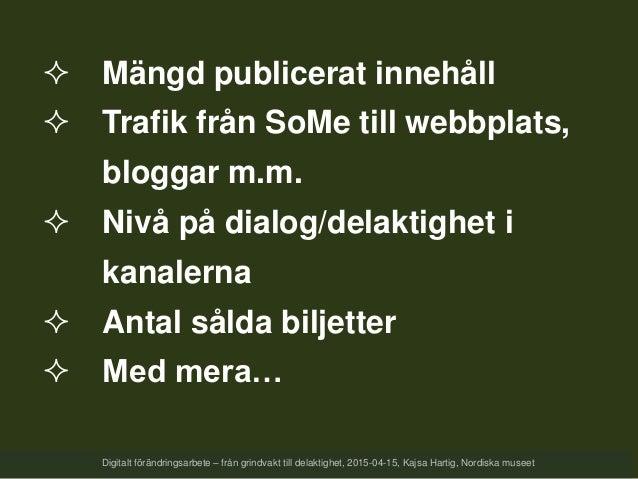  Mängd publicerat innehåll  Trafik från SoMe till webbplats, bloggar m.m.  Nivå på dialog/delaktighet i kanalerna  Ant...