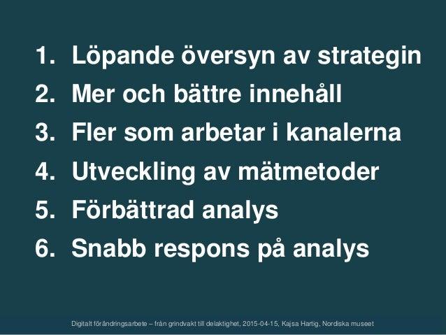 1. Löpande översyn av strategin 2. Mer och bättre innehåll 3. Fler som arbetar i kanalerna 4. Utveckling av mätmetoder 5. ...