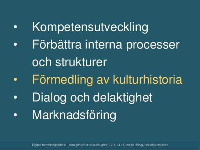• Kompetensutveckling • Förbättra interna processer och strukturer • Förmedling av kulturhistoria • Dialog och delaktighet...
