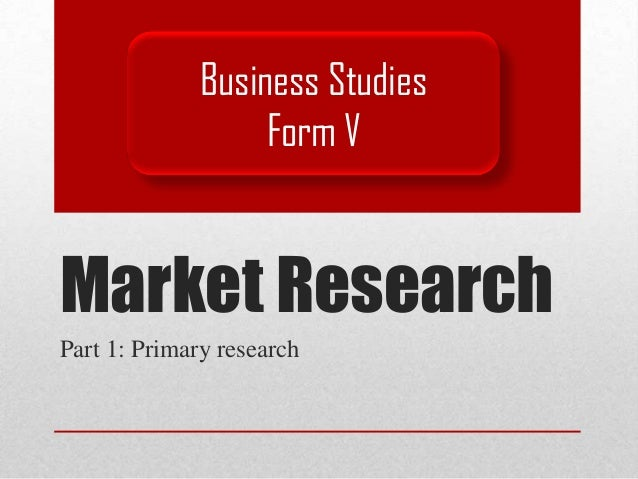 Business Studies                   Form VMarket ResearchPart 1: Primary research