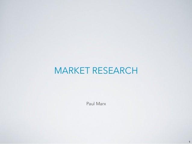MARKET RESEARCH 1 Paul Marx