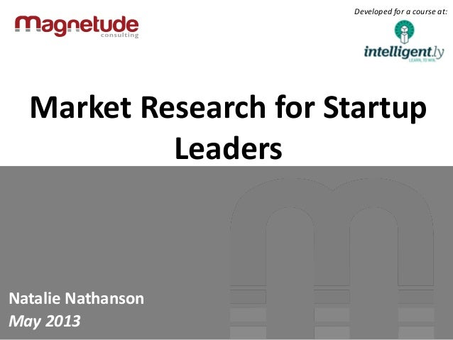 Market Research for StartupLeadersNatalie NathansonMay 2013Developed for a course at: