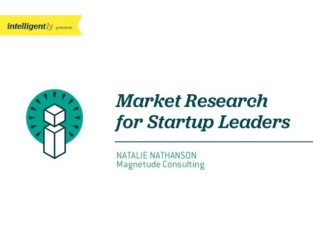 presentsMarket Researchfor Startup LeadersNATALIE NATHANSONMagnetude Consulting