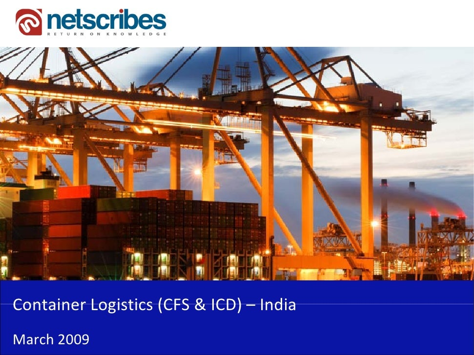 Container Logistics (CFS & ICD) –Container Logistics (CFS & ICD) IndiaMarch 2009