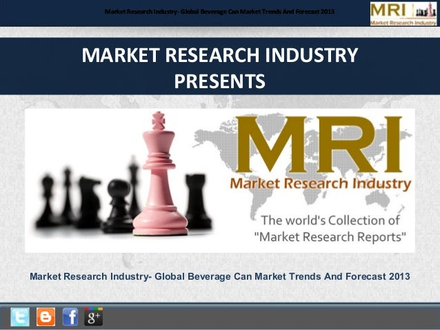 Market Research Industry- Global Beverage Can Market Trends And Forecast 2013  MARKET RESEARCH INDUSTRY PRESENTS  Market R...
