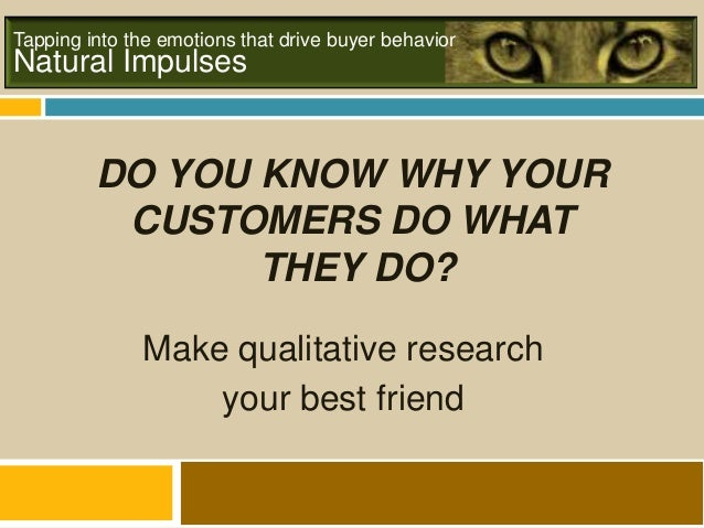 Natural ImpulsesTapping into the emotions that drive buyer behaviorDO YOU KNOW WHY YOURCUSTOMERS DO WHATTHEY DO?Make quali...