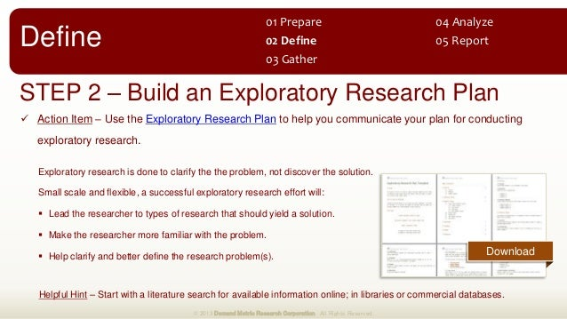 STEP 2 – Build an Exploratory Research Plan  Action Item – Use the Exploratory Research Plan to help you communicate your...