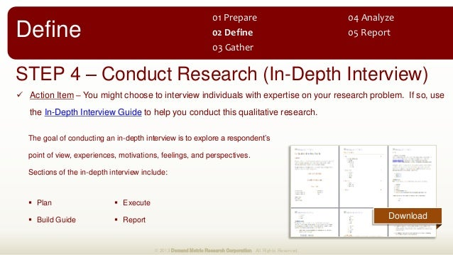 STEP 4 – Conduct Research (In-Depth Interview)  Action Item – You might choose to interview individuals with expertise on...