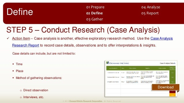 STEP 5 – Conduct Research (Case Analysis)  Action Item – Case analysis is another, effective exploratory research method....