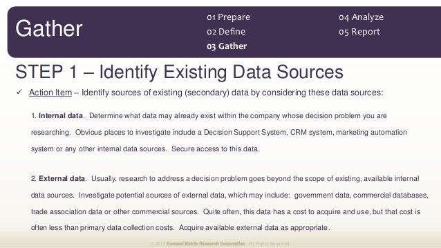 1. Internal data. Determine what data may already exist within the company whose decision problem you are researching. Obv...