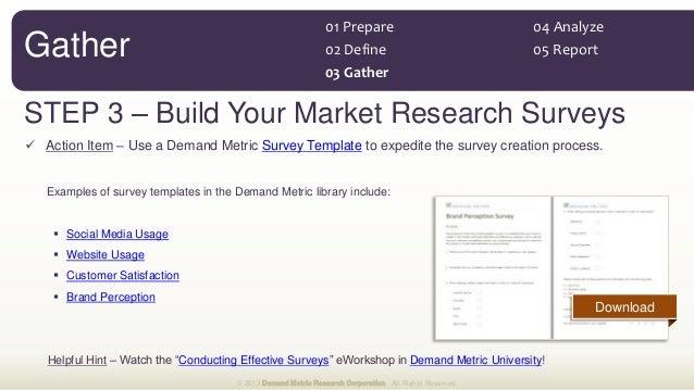 STEP 3 – Build Your Market Research Surveys  Action Item – Use a Demand Metric Survey Template to expedite the survey cre...