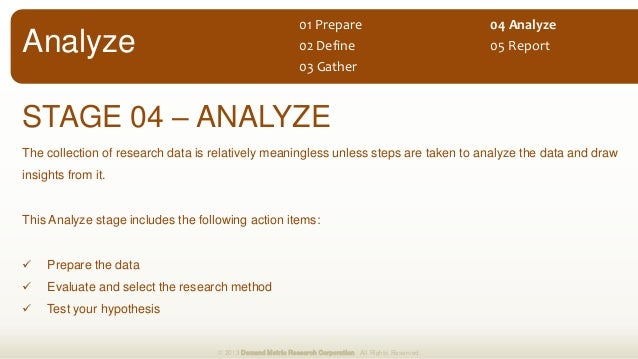 STAGE 04 – ANALYZE The collection of research data is relatively meaningless unless steps are taken to analyze the data an...