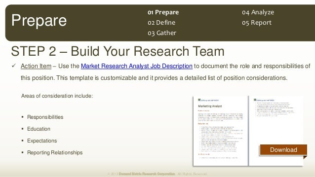 Download STEP 2 – Build Your Research Team  Action Item – Use the Market Research Analyst Job Description to document the...