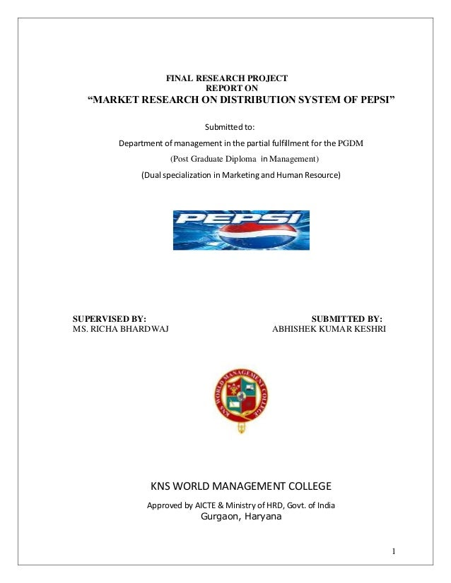 "1 FINAL RESEARCH PROJECT REPORT ON ""MARKET RESEARCH ON DISTRIBUTION SYSTEM OF PEPSI"" Submitted to: Department of managemen..."