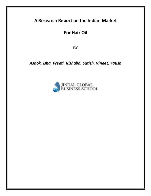A Research Report on the Indian MarketFor Hair OilBYAshok, Isha, Preeti, Rishabh, Satish, Vineet, Yatish