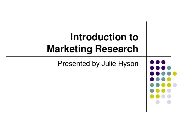 Introduction toMarketing ResearchPresented by Julie Hyson