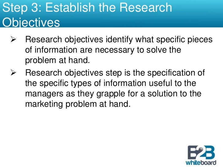 Step 1: Establish the Need for Marketing Research<br /><ul><li>A good monitoring system will alert the marketing manager t...