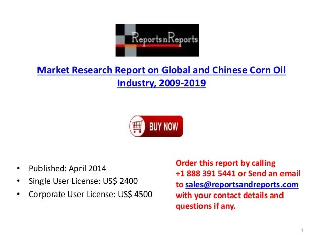 Market Research Report on Global and Chinese Corn Oil Industry, 2009-2019 • Published: April 2014 • Single User License: U...