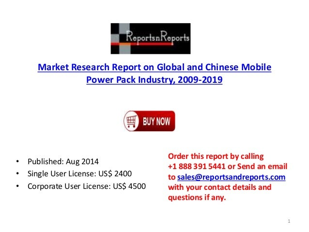 Market Research Report on Global and Chinese Mobile  Power Pack Industry, 2009-2019  • Published: Aug 2014  • Single User ...
