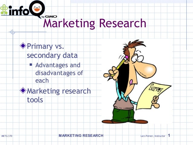 Marketing Research           Primary vs.           secondary data              Advantages and               disadvantages...
