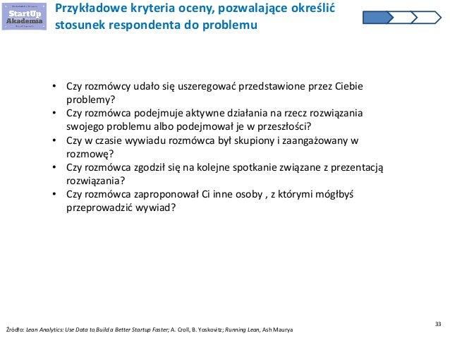 33 Przykładowe kryteria oceny, pozwalające określić stosunek respondenta do problemu • Czy rozmówcy udało się uszeregować ...