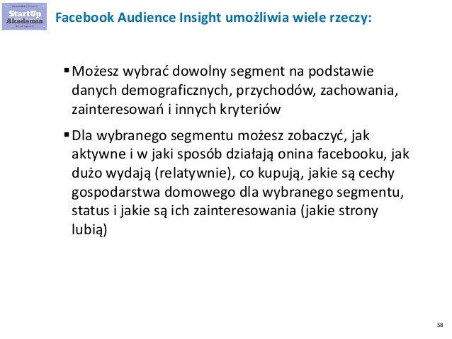 58 Facebook Audience Insight umożliwia wiele rzeczy: Możesz wybrać dowolny segment na podstawie danych demograficznych, p...