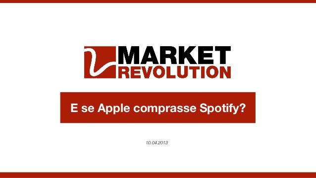 E se Apple comprasse Spotify?            10.04.2013