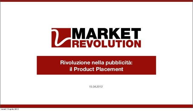 Rivoluzione nella pubblicità:                           il Product Placement                                   15.04.2013l...