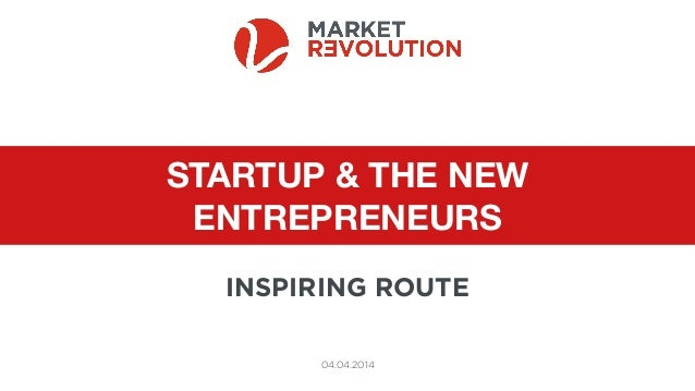 STARTUP & THE NEW ENTREPRENEURS 04.04.2014 INSPIRING ROUTE